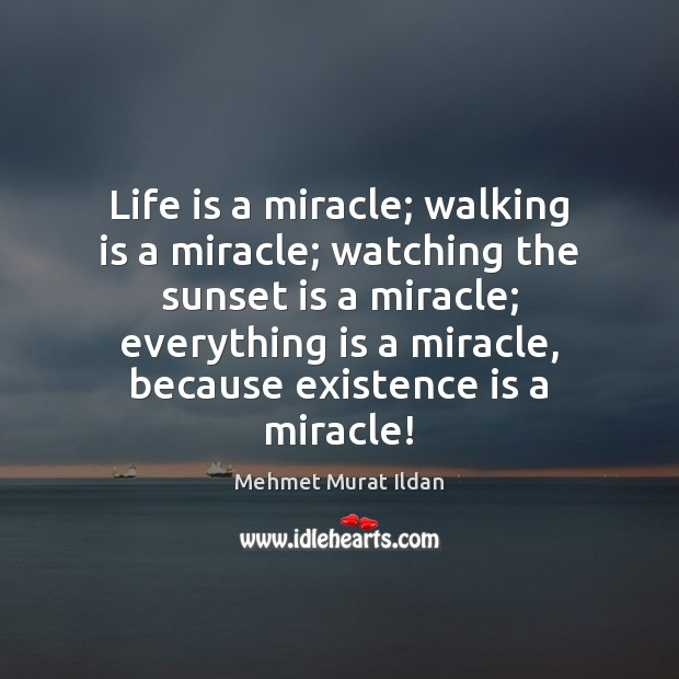 Image, Life is a miracle; walking is a miracle; watching the sunset is