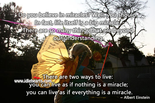 Live as if everything is a miracle. Albert Einstein Picture Quote