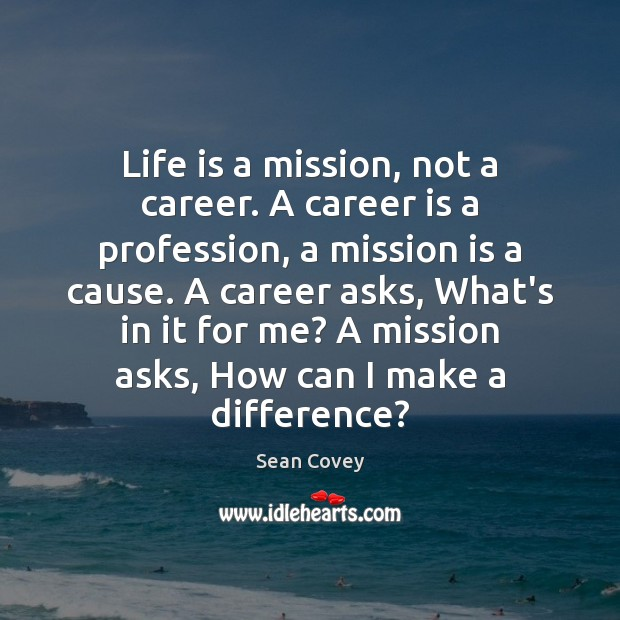 Life is a mission, not a career. A career is a profession, Image