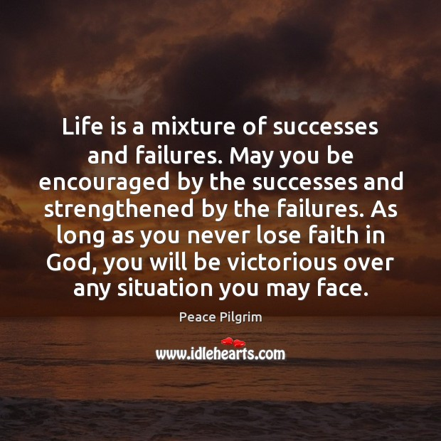 Image, Life is a mixture of successes and failures. May you be encouraged