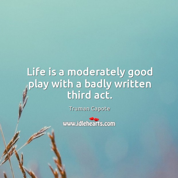 Image, Life is a moderately good play with a badly written third act.