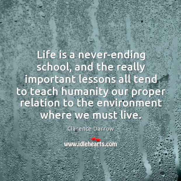 Life is a never-ending school, and the really important lessons all tend Image