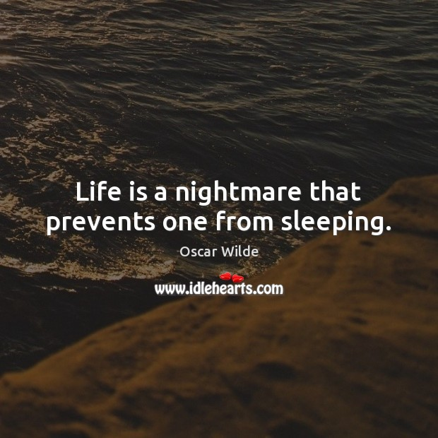 Image, Life is a nightmare that prevents one from sleeping.