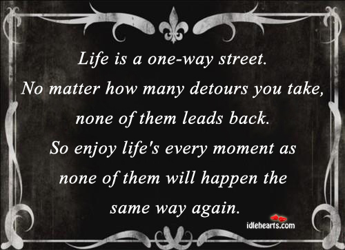 Life Is A One-Way Street. No Matter How Many….