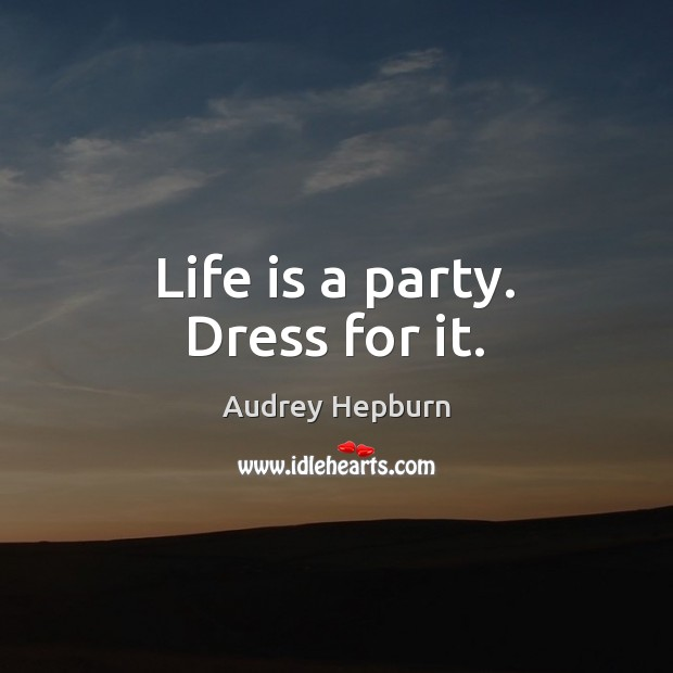 Image, Life is a party. Dress for it.
