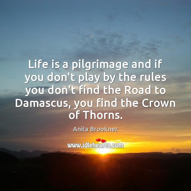 Image, Life is a pilgrimage and if you don't play by the rules