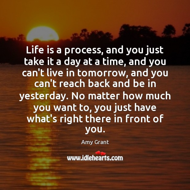Image, Life is a process, and you just take it a day at