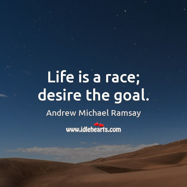Image, Life is a race; desire the goal.