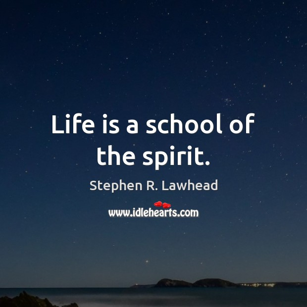 Image, Life is a school of the spirit.