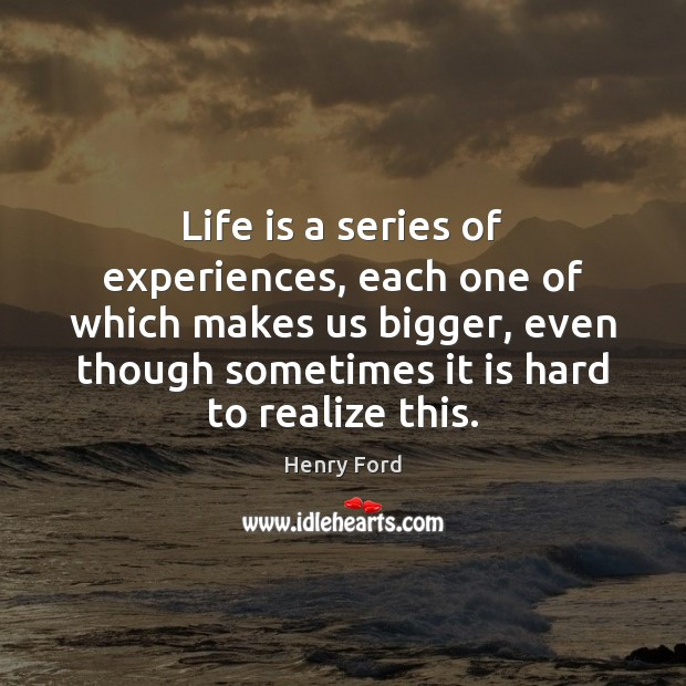 Life is a series of experiences, each one of which makes us Image