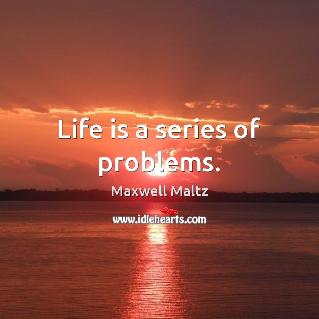 Life is a series of problems. Image