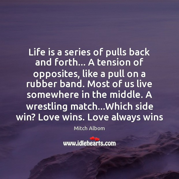 Life is a series of pulls back and forth… A tension of Mitch Albom Picture Quote