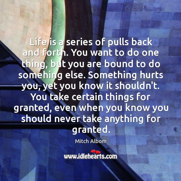 Life is a series of pulls back and forth. You want to Mitch Albom Picture Quote
