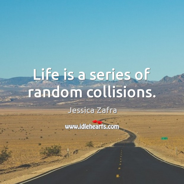 Life is a series of random collisions. Image