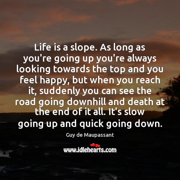 Life is a slope. As long as you're going up you're always Image