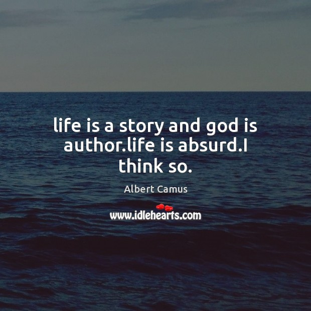 Image, Life is a story and God is author.life is absurd.I think so.