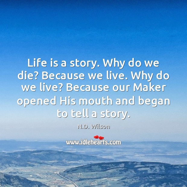 Image, Life is a story. Why do we die? Because we live. Why