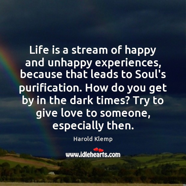 Image, Life is a stream of happy and unhappy experiences, because that leads