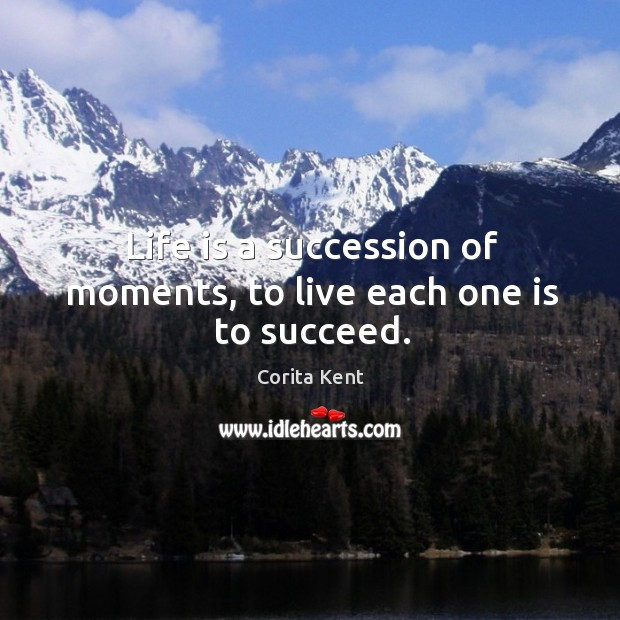 Image, Life is a succession of moments, to live each one is to succeed.