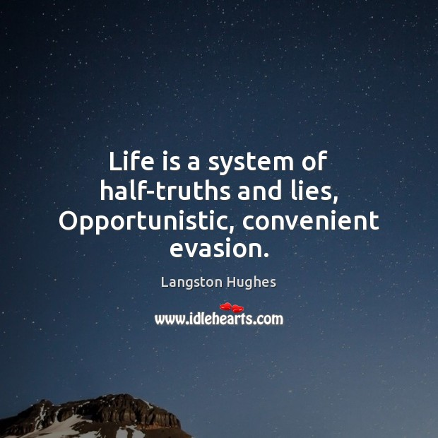 Life is a system of half-truths and lies, Opportunistic, convenient evasion. Image