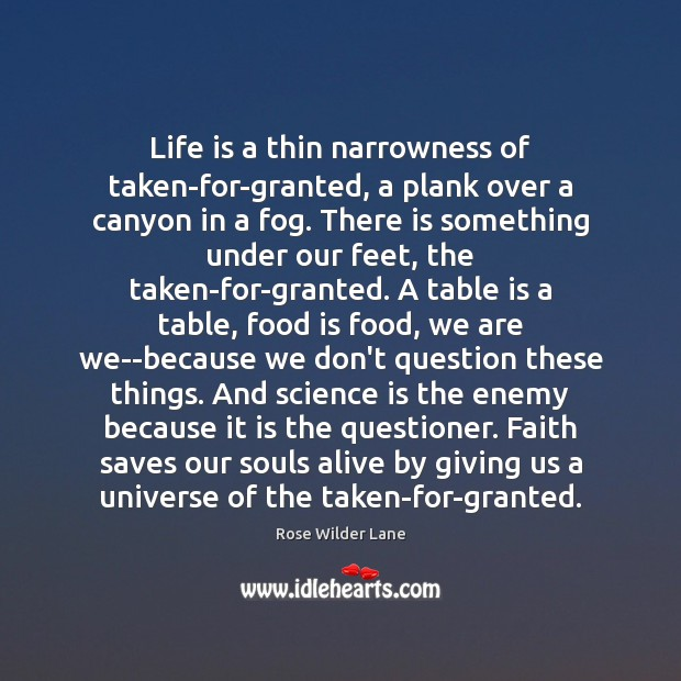 Life is a thin narrowness of taken-for-granted, a plank over a canyon Science Quotes Image