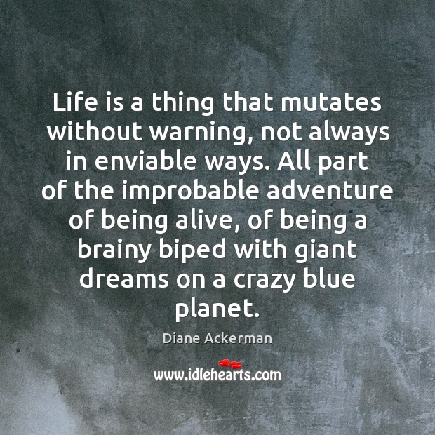 Life is a thing that mutates without warning, not always in enviable Diane Ackerman Picture Quote