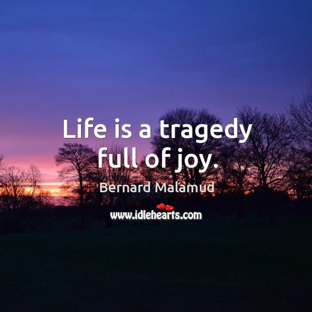 Life is a tragedy full of joy. Image
