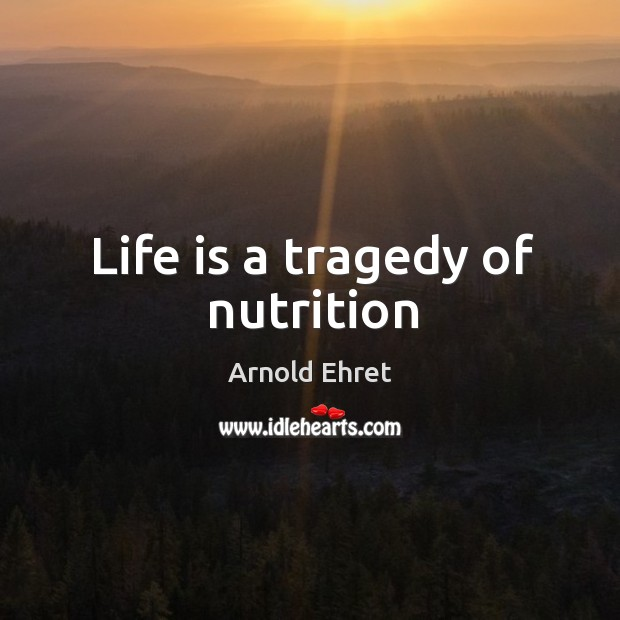 Image, Life is a tragedy of nutrition
