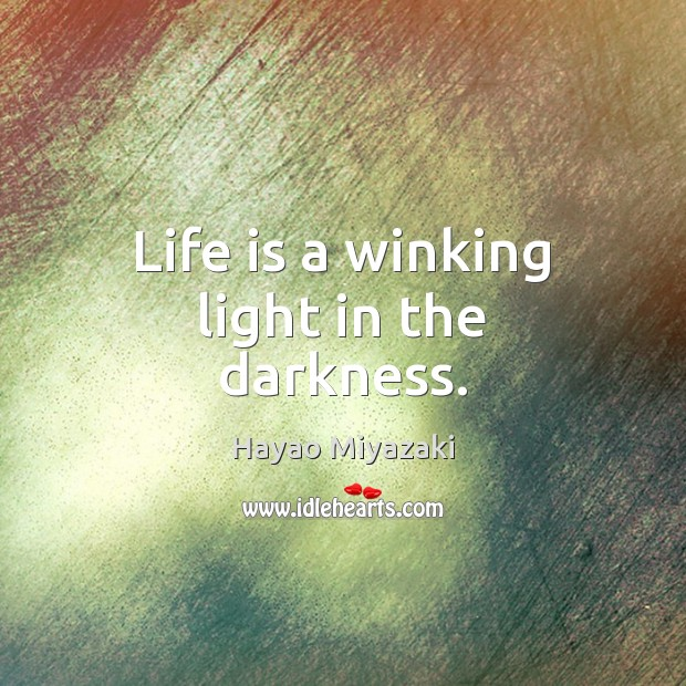 Image, Life is a winking light in the darkness.