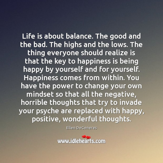 Life is about balance. The good and the bad. The highs and Image