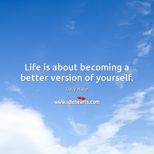 Life is about becoming a better version of yourself. Image
