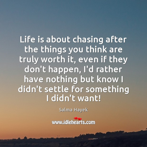 Life is about chasing after the things you think are truly worth Image