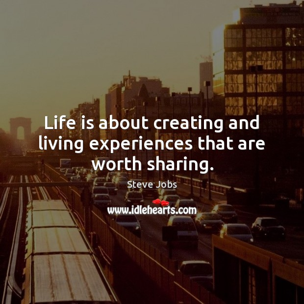 Life is about creating and living experiences that are worth sharing. Image