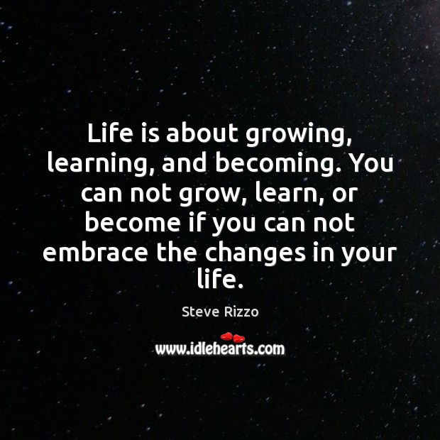 Image, Life is about growing, learning, and becoming. You can not grow, learn,