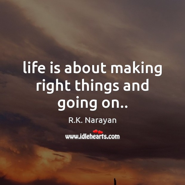 Life is about making right things and going on.. Image