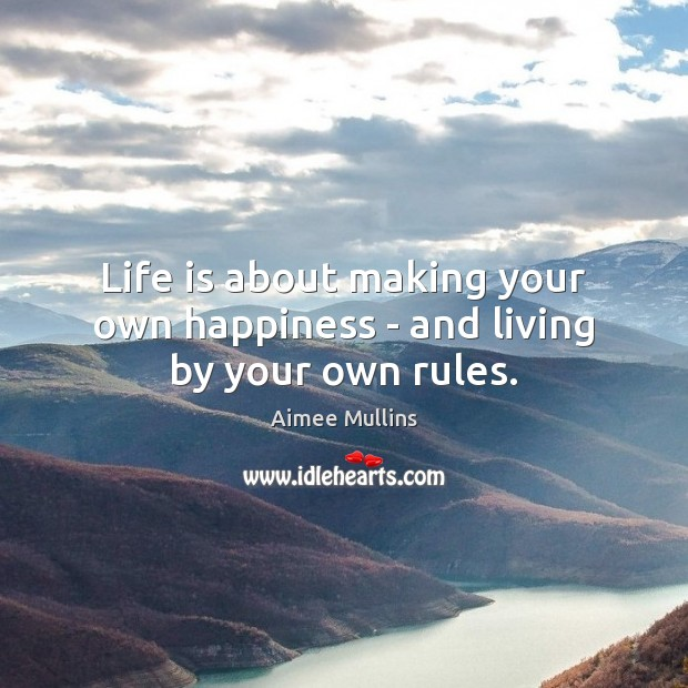 Life is about making your own happiness – and living by your own rules. Aimee Mullins Picture Quote
