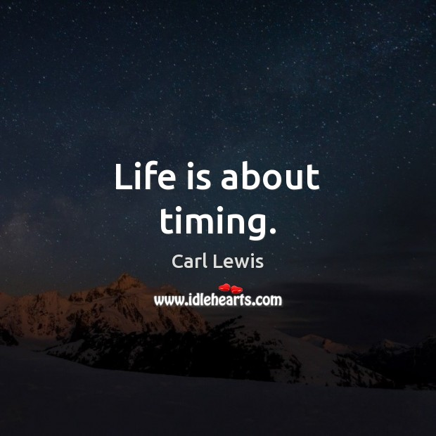 Life is about timing. Image