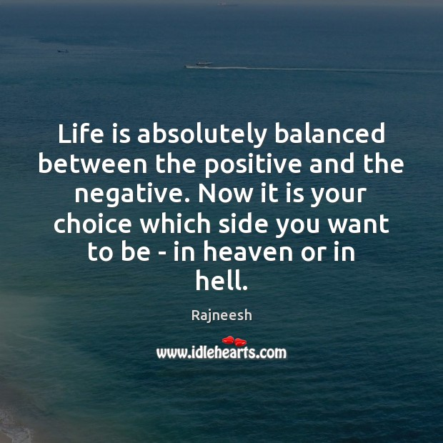Image, Life is absolutely balanced between the positive and the negative. Now it