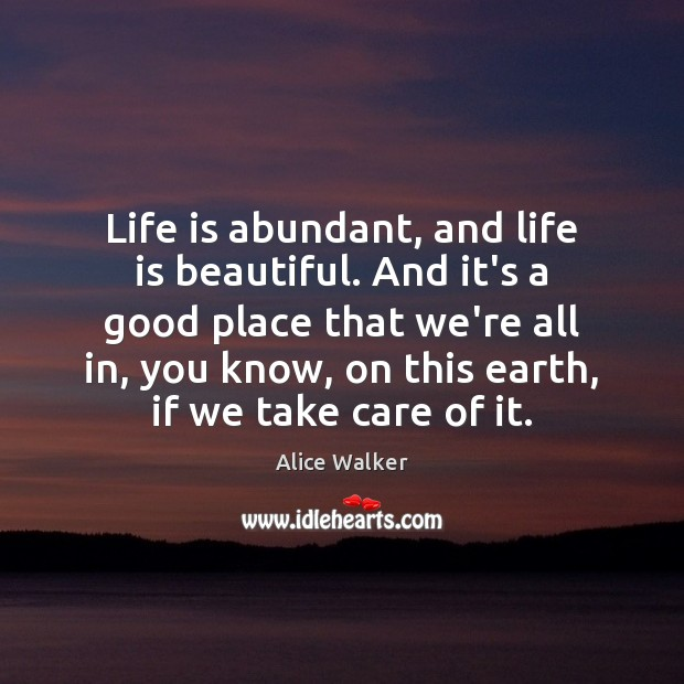 Life is abundant, and life is beautiful. And it's a good place Image