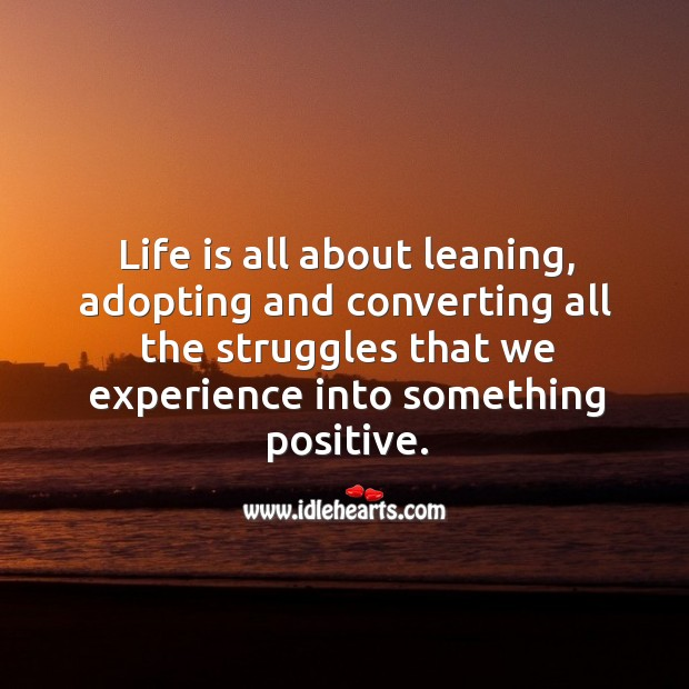 Life is all about leaning, adopting and converting. Motivational Stories Image