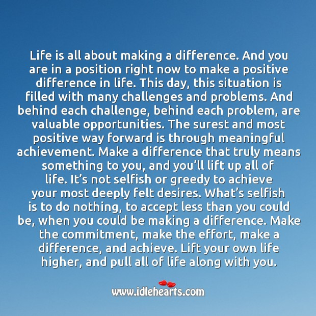 Life is all about making a difference. Selfish Quotes Image