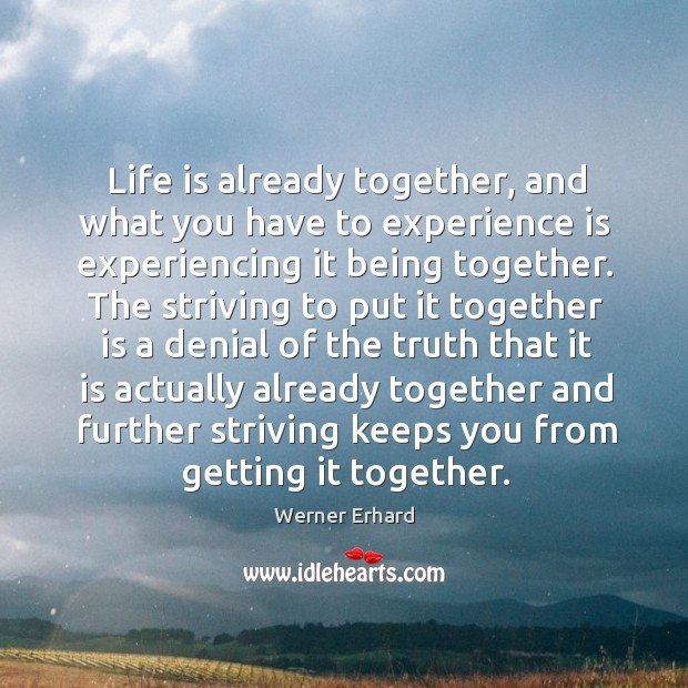 Life is already together, and what you have to experience is experiencing Image