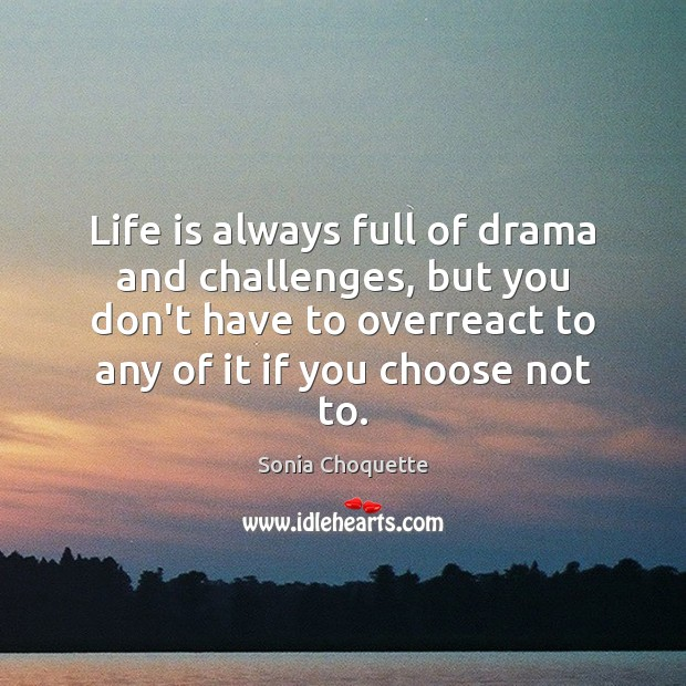 Image, Life is always full of drama and challenges, but you don't have