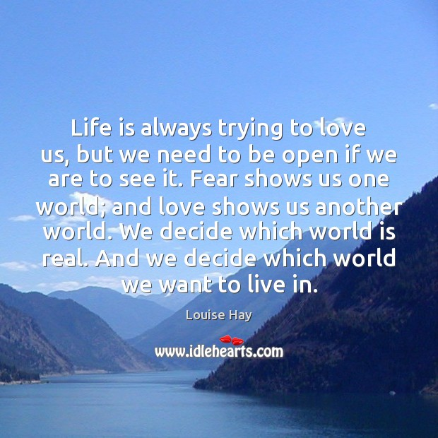 Life is always trying to love us, but we need to be Image