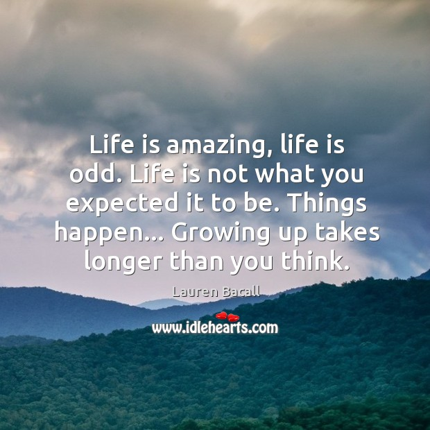 Image about Life is amazing, life is odd. Life is not what you expected