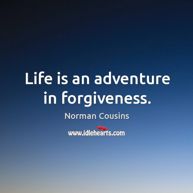 Life is an adventure in forgiveness. Image