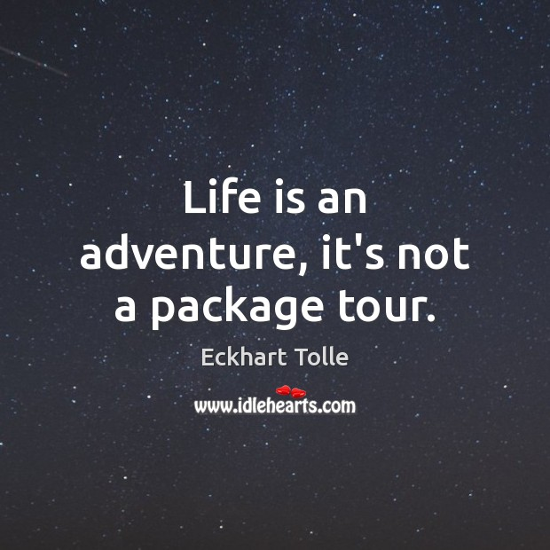 Life is an adventure, it's not a package tour. Image