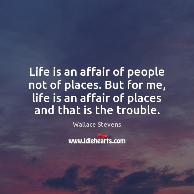 Life is an affair of people not of places. But for me, Image