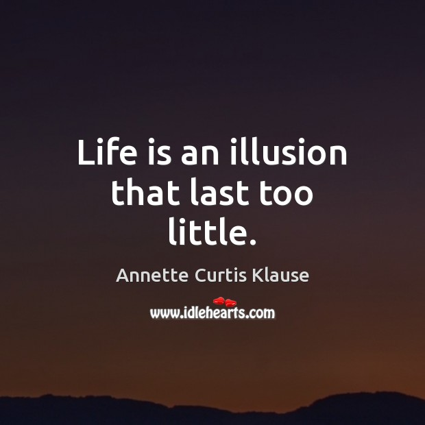 Image, Life is an illusion that last too little.