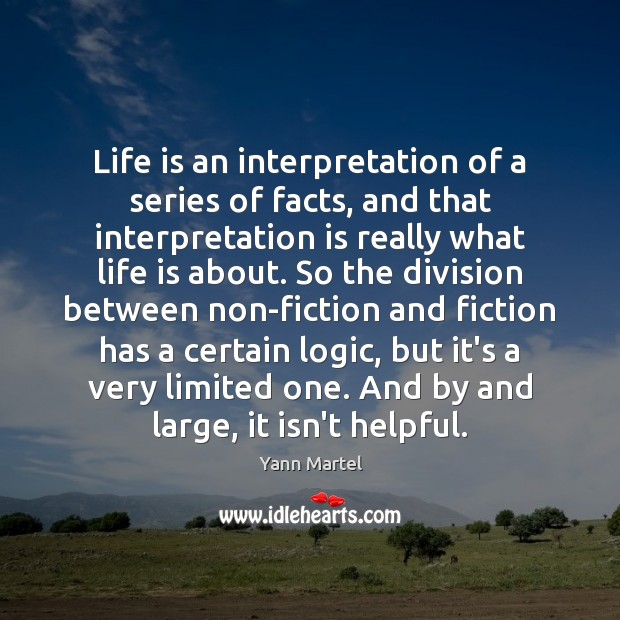 Life is an interpretation of a series of facts, and that interpretation Yann Martel Picture Quote
